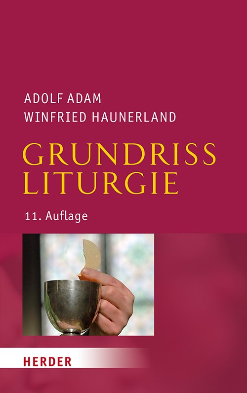 Abbildung von Adam / Haunerland | Grundriss Liturgie | 3., überarbeitete und ergänzte Auflage der Neuausgabe 2012 (11. Auflage) | 2018