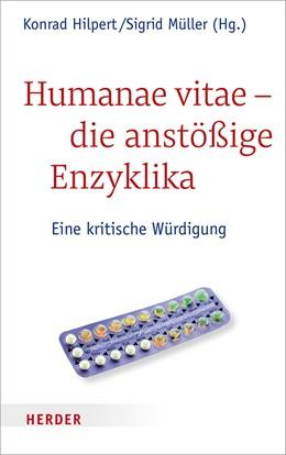 Abbildung von Hilpert / Müller | Humanae vitae - die anstößige Enzyklika | 2018 | Eine kritische Würdigung