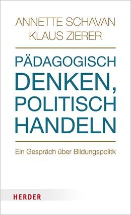 Abbildung von Schavan / Zierer | Pädagogisch denken - politisch handeln | 2018 | Ein Gespräch über Bildungspoli...