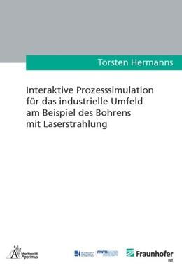 Abbildung von Hermanns | Interaktive Prozesssimulation für das industrielle Umfeld am Beispiel des Bohrens mit Laserstrahlung | 2018