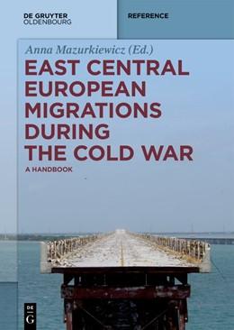 Abbildung von Mazurkiewicz | East Central European Migrations During the Cold War | 2019 | A Handbook