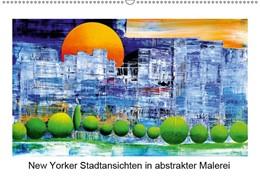 Abbildung von Kraus   New Yorker Stadtansichten in abstrakter Malerei (Wandkalender 2019 DIN A2 quer)   3. Edition 2018   2018   Außergewöhnliche und farbenfro...