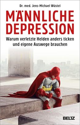 Abbildung von Wüstel | Männliche Depression | 2018 | Warum verletzte Helden anders ...