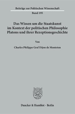 Abbildung von Dijon de Monteton   Das Wissen um die Staatskunst im Kontext der politischen Philosophie Platons und ihrer Rezeptionsgeschichte.   2018   195