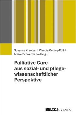 Abbildung von Kreutzer / Oetting-Roß | Palliative Care aus sozial- und pflegewissenschaftlicher Perspektive | 1. Auflage | 2019 | beck-shop.de
