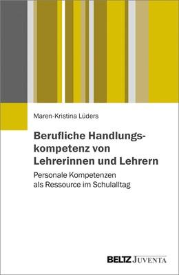 Abbildung von Lüders | Berufliche Handlungskompetenz von Lehrerinnen und Lehrern | 1. Auflage | 2018 | beck-shop.de