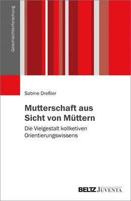 Abbildung von Dreßler   Mutterschaft aus Sicht von Müttern   2018   Die Vielgestalt kollektiven Or...