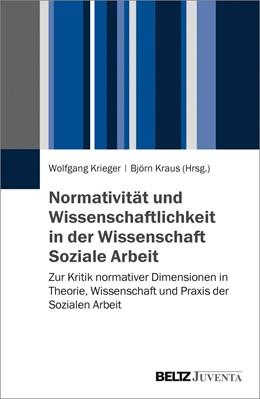 Abbildung von Kraus / Krieger | Normativität und Wissenschaftlichkeit in der Wissenschaft Soziale Arbeit | 2018 | Zur Kritik normativer Dimensio...