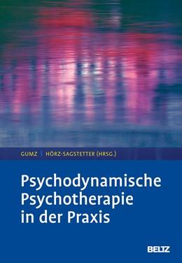 Abbildung von Gumz / Hörz-Sagstetter | Psychodynamische Psychotherapie in der Praxis | 1. Auflage | 2018 | beck-shop.de