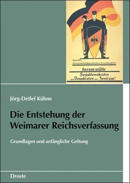 Abbildung von Kühne | Die Entstehung der Weimarer Reichsverfassung | 1. Auflage | 2018 | beck-shop.de