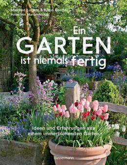 Abbildung von Lucenz / Bender | Ein Garten ist niemals fertig | 1. Auflage | 2018 | beck-shop.de