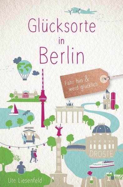 Glücksorte in Berlin | Liesenfeld | 1. Auflage, 2018 | Buch (Cover)