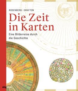 Abbildung von Rosenberg / Grafton | Die Zeit in Karten | 1. Auflage | 2018 | beck-shop.de