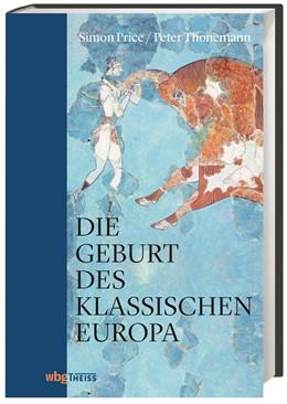 Abbildung von Price / Thonemann | Die Geburt des klassischen Europa | 2018 | Eine Geschichte der Antike von...