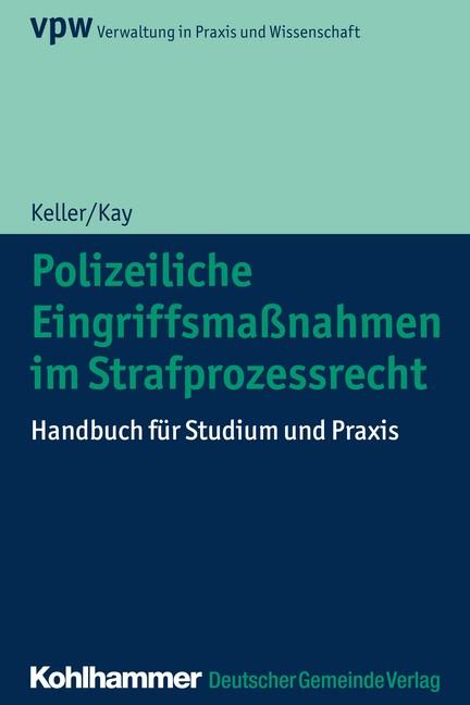 Polizeiliche Eingriffsmaßnahmen im Strafprozessrecht | Kay / Keller, 2018 | Buch (Cover)