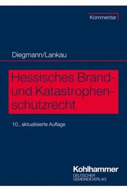Abbildung von Diegmann / Lankau | Hessisches Brand- und Katastrophenschutzrecht | 10., aktualisierte Auflage | 2020