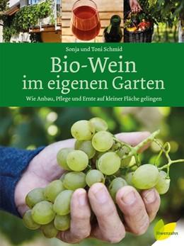 Abbildung von Schmid   Bio-Wein im eigenen Garten   2018   Wie Anbau, Pflege und Ernte au...
