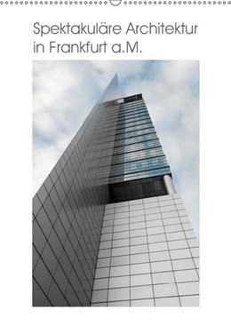 Abbildung von Aatz | Spektakuläre Architektur in Frankfurt a.M. (Wandkalender 2019 DIN A2 hoch) | 3. Edition 2018 | 2018 | 12 Spektakuläre Ansichten Fran...