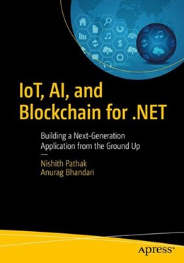 Abbildung von Pathak / Bhandari | IoT, AI, and Blockchain for .NET | 1. Auflage | 2018 | beck-shop.de