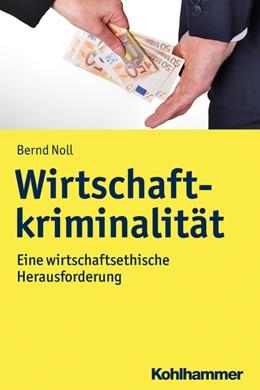 Abbildung von Noll | Wirtschaftskriminalität | 2020 | Eine wirtschaftsethische Herau...