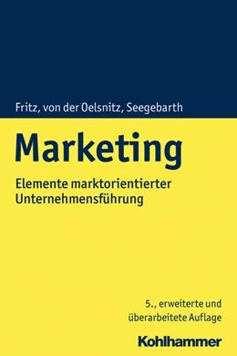 Abbildung von Fritz / Oelsnitz / Seegebarth | Marketing | 5., erweiterte und überarbeitete Auflage | 2019 | Elemente marktorientierter Unt...