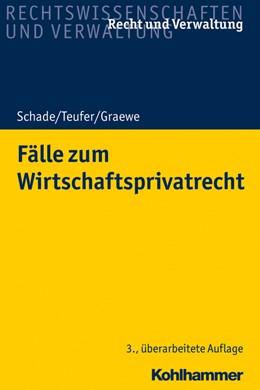 Abbildung von Schade / Teufer / Graewe | Fälle zum Wirtschaftsprivatrecht | 3., überarbeitete Auflage | 2018