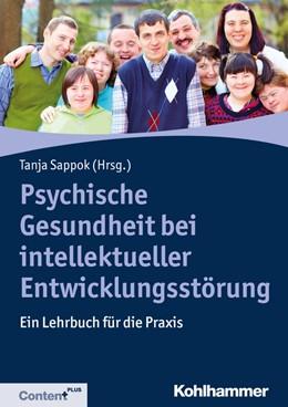 Abbildung von Sappok (Hrsg.) | Psychische Gesundheit bei intellektueller Entwicklungsstörung | 2018 | Ein Lehrbuch für die Praxis