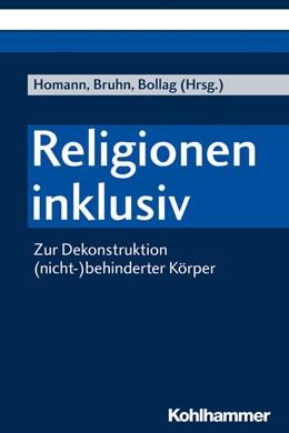 Abbildung von Homann / Bruhn / Bollag (Hrsg.) | Religionen inklusiv | 2020 | Zur Dekonstruktion (nicht-)beh...
