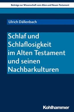 Abbildung von Dällenbach | Schlaf und Schlaflosigkeit im Alten Testament und seinen Nachbarkulturen | 1. Auflage | 2019 | beck-shop.de