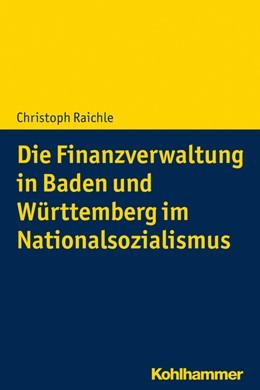 Abbildung von Raichle | Die Finanzverwaltung in Baden und Württemberg im Nationalsozialismus | 1. Auflage | 2019 | beck-shop.de