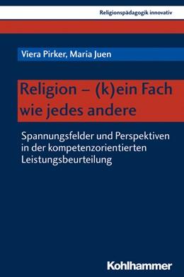 Abbildung von Pirker / Juen | Religion - (k)ein Fach wie jedes andere | 2018 | Spannungsfelder und Perspektiv...