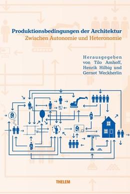 Abbildung von Weckherlin / Amhoff / Hilbig | Produktionsbedingungen der Architektur | 2018 | Zwischen Autonomie und Heteron...