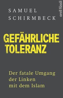 Abbildung von Schirmbeck | Gefährliche Toleranz | 2018 | Der fatale Umgang der Linken m...