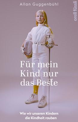 Abbildung von Guggenbühl | Für mein Kind nur das Beste | 1. Auflage | 2018 | beck-shop.de