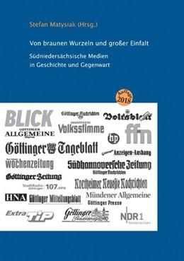 Abbildung von Matysiak | Von braunen Wurzeln und großer Einfalt | 2. Auflage | 2018 | Südniedersächsische Medien in ...