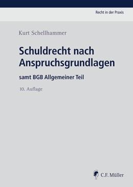 Abbildung von Schellhammer | Schuldrecht nach Anspruchsgrundlagen | 10., neu bearbeitete Auflage | 2018 | samt BGB Allgemeiner Teil