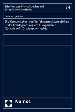 Abbildung von Ujkasevic | Die Kompensation von Verfahrensrechtsverstößen in der Rechtsprechung des Europäischen Gerichtshofs für Menschenrechte | 1. Auflage | 2018 | beck-shop.de