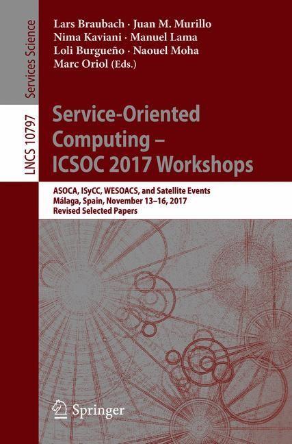 Service-Oriented Computing - ICSOC 2017 Workshops | Braubach / Murillo / Kaviani / Lama / Burgueño / Moha / Oriol, 2018 | Buch (Cover)