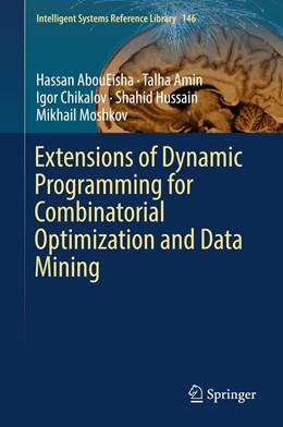 Abbildung von Aboueisha / Amin / Chikalov | Extensions of Dynamic Programming for Combinatorial Optimization and Data Mining | 1st ed. 2019 | 2018