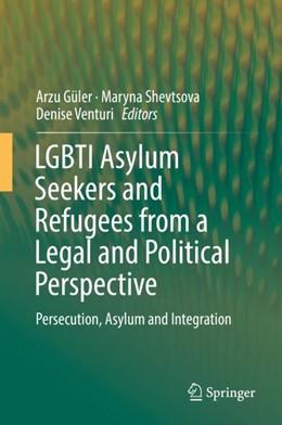 Abbildung von Güler / Shevtsova / Venturi   LGBTI Asylum Seekers and Refugees from a Legal and Political Perspective   1st edition   2019