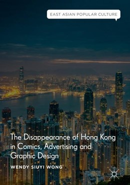 Abbildung von Wong | The Disappearance of Hong Kong in Comics, Advertising and Graphic Design | 2018