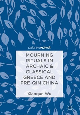 Abbildung von Wu | Mourning Rituals in Archaic & Classical Greece and Pre-Qin China | 2018