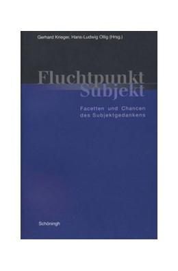 Abbildung von Krieger / Ollig | Fluchtpunkt Subjekt | 2001 | Facetten und Chancen des Subje...