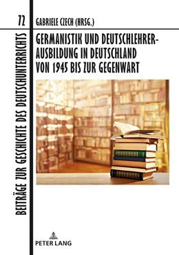 Abbildung von Czech | Germanistik und Deutschlehrerausbildung in Deutschland von 1945 bis zur Gegenwart | 1. Auflage | 2018 | beck-shop.de