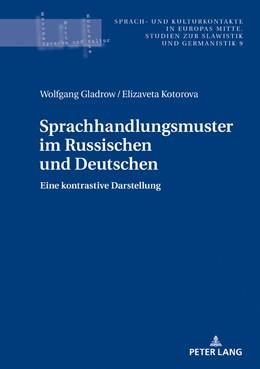 Abbildung von Gladrow / Kotorova | Sprachhandlungsmuster im Russischen und Deutschen | 2018 | Eine kontrastive Darstellung