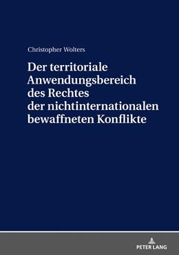 Abbildung von Wolters | Der territoriale Anwendungsbereich des Rechtes der nichtinternationalen bewaffneten Konflikte | 2018