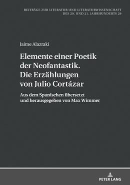 Abbildung von Alazraki / Wimmer | Elemente einer Poetik der Neofantastik. Die Erzählungen von Julio Cortázar | 2018