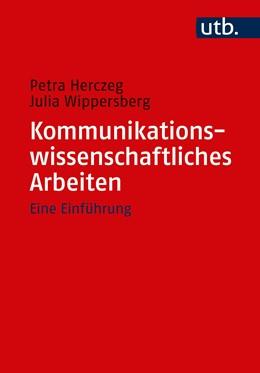 Abbildung von Herczeg / Wippersberg | Kommunikationswissenschaftliches Arbeiten | 1. Auflage | 2018 | beck-shop.de