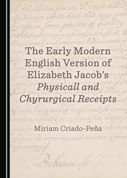 Abbildung von The Early Modern English Version of Elizabeth Jacob's Physicall and Chyrurgical Receipts   1. Auflage   2018   beck-shop.de