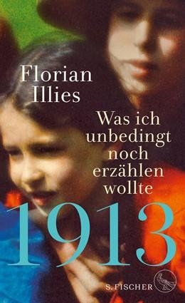 Abbildung von Illies   1913 – Was ich unbedingt noch erzählen wollte   4. Auflage   2018   beck-shop.de